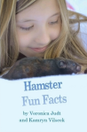 Hamster Fun Facts by Veronica Judt and Kamryn Vilscek